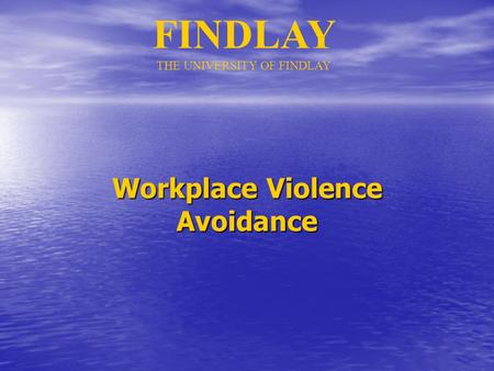 Workplace Violence Avoidance FINDLAY THE UNIVERSITY OF FINDLAY.