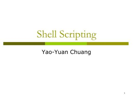 1 <strong>Shell</strong> <strong>Scripting</strong> Yao-Yuan Chuang. 2 Outline  What is <strong>shell</strong>?  <strong>Basic</strong>  Syntax Lists Functions Command Execution Here Documents Debug  Regular Expression.