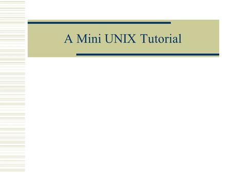 A Mini UNIX Tutorial. What's UNIX?  An operating system run on many servers/workstations  Invented by AT&T Bell Labs in late 60's  Currently there.