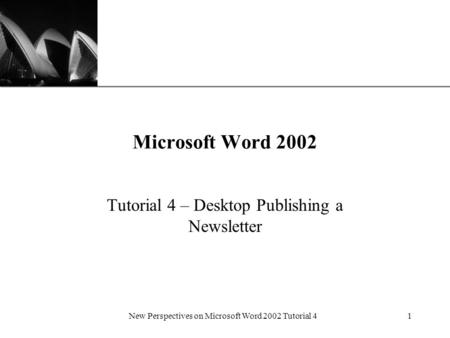 XP New Perspectives on Microsoft Word 2002 Tutorial 41 Microsoft Word 2002 Tutorial 4 – Desktop Publishing a Newsletter.