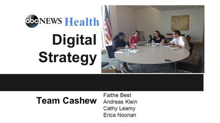 Digital Strategy Team Cashew Faithe Best Andreas Klein Cathy Leamy Erica Noonan Health.
