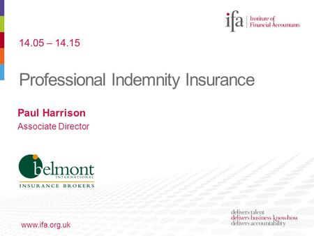 Professional Indemnity Insurance www.ifa.org.uk Paul Harrison Associate Director 14.05 – 14.15.