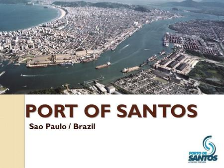 PORT OF SANTOS Sao Paulo / Brazil. Location LATITUDE: 23º57' 3'' S LONGITUDE: 46º18' 6'' W Time Zone: (UTC -03:00) Brasilia.