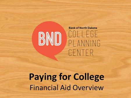 Paying for College Financial Aid Overview. Plan for Success College Planning Center – Banknd.nd.gov Discover your interests – RUReadyND.com Find a School.