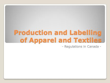 Production and Labelling of Apparel and Textiles - Regulations in Canada -