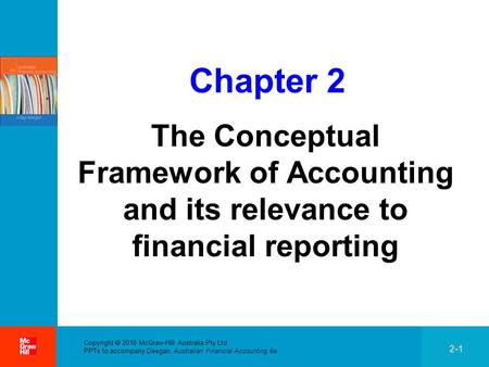 . 2-1 Copyright  2010 McGraw-Hill Australia Pty Ltd PPTs to accompany Deegan, Australian Financial Accounting 6e Chapter 2 The Conceptual Framework of.