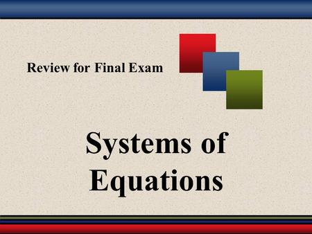 Review for Final Exam Systems of Equations.