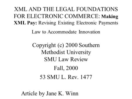 XML AND THE LEGAL FOUNDATIONS FOR ELECTRONIC COMMERCE: Making XML Pay: Revising Existing Electronic Payments Law to Accommodate Innovation Copyright (c)