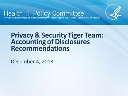 Privacy & Security Tiger Team: Accounting of Disclosures Recommendations December 4, 2013.