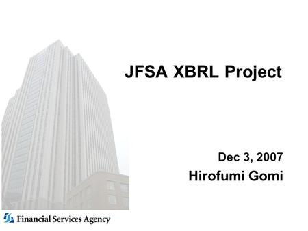 JFSA XBRL Project Dec 3, 2007 Hirofumi Gomi. 2 2 The role of JFSA Planning and policymaking in relation to the financial system Inspection and supervision.
