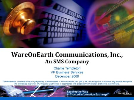 0 WareOnEarth Proprietary0 WareOnEarth Communications, Inc., An SMS Company The information contained herein is proprietary to WareOnEarth Communications,
