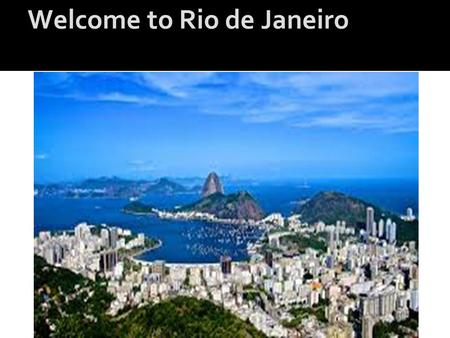 Welcome to Rio de Janeiro. Location Rio is placed southeast of Brazil into the tropical climate of Amazon.