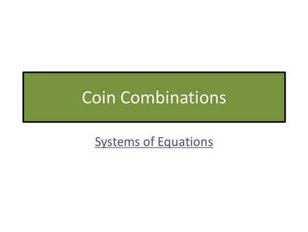 Coin Combinations Systems of Equations. ©Evergreen Public Schools 20102 Practice Target Practice 4: Model with mathematics.