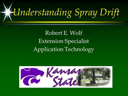 Understanding Spray Drift Robert E. Wolf Extension Specialist Application Technology.