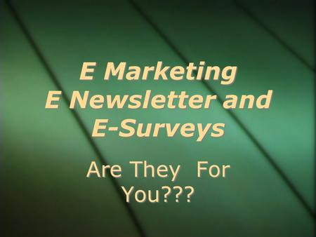 E Marketing E Newsletter and E-Surveys Are They For You???