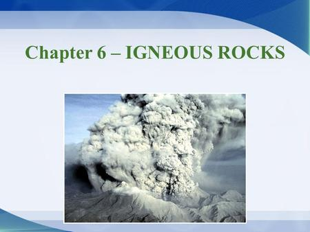 Chapter 6 – IGNEOUS ROCKS. How, Why & Where Rocks Melt Begins as solid Molecules warm & begin vibrating = softening Molecules may vibrate violently enough.