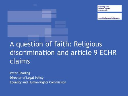 A question of faith: Religious discrimination and article 9 ECHR claims Peter Reading Director of Legal Policy Equality and Human Rights Commission.