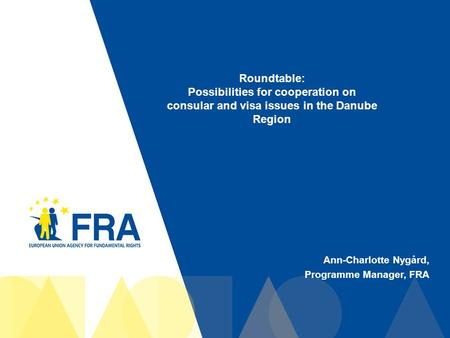 1 Ann-Charlotte Nygård, Programme Manager, FRA Roundtable: Possibilities for cooperation on consular and visa issues in the Danube Region.
