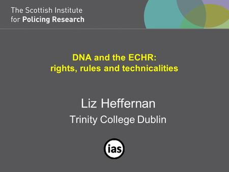 DNA and the ECHR: rights, rules and technicalities Liz Heffernan Trinity College Dublin.