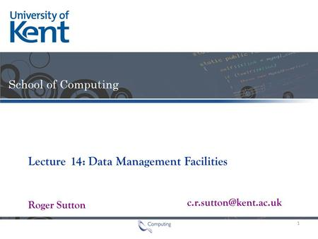 Lecture Roger Sutton 14: Data Management Facilities 1.