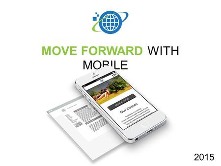 MOVE FORWARD WITH MOBILE 2015. AGEND A Why the mobile web is now a must What Google has to say about all this Best practices for mobile What are my options?