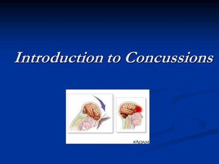Introduction to Concussions Introduction to Concussions.
