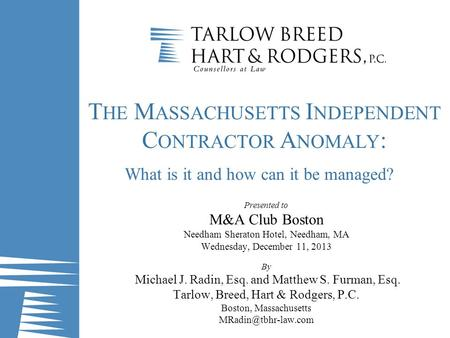 T HE M ASSACHUSETTS I NDEPENDENT C ONTRACTOR A NOMALY : What is it and how can it be managed? Presented to M&A Club Boston Needham Sheraton Hotel, Needham,