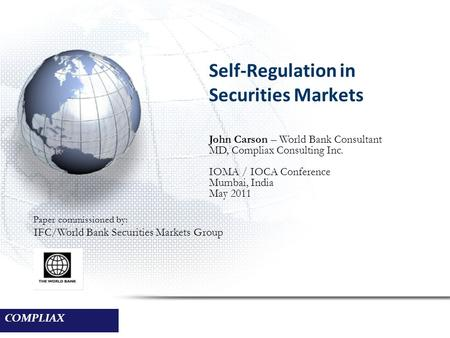 COMPLIAX Self-Regulation in Securities Markets Paper commissioned by: IFC/World Bank Securities Markets Group John Carson – World Bank Consultant MD, Compliax.
