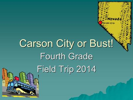Carson City or Bust! Fourth Grade Field Trip 2014.