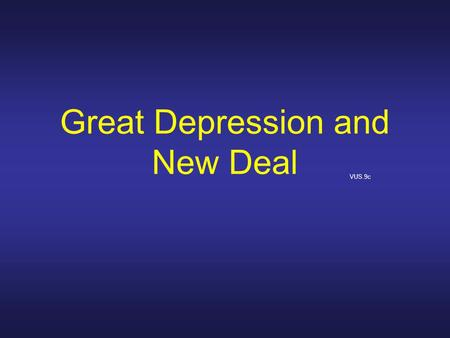 Great Depression and New Deal VUS.9c. Great Depression Vocabulary Over-speculation Hawley-Smoot Act causes of the Great Depression New Deal Works Progress.