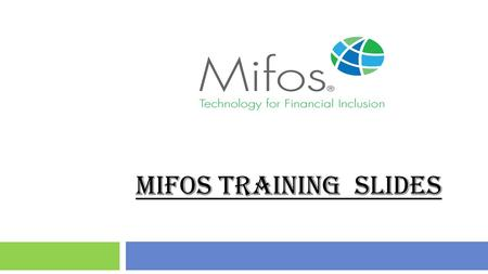 MIFOS TRAINING SLIDES. 2 KNOW YOUR CUSTOMER KNOW YOUR CUSTOMER It is the policy of (ENTER YOUR ORGANIZATION'S NAME HERE) to comply with the (ENTER REGULATORY.