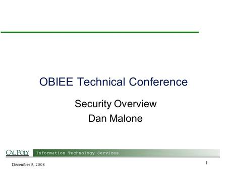December 5, 2008 1 OBIEE Technical Conference Security Overview Dan Malone.
