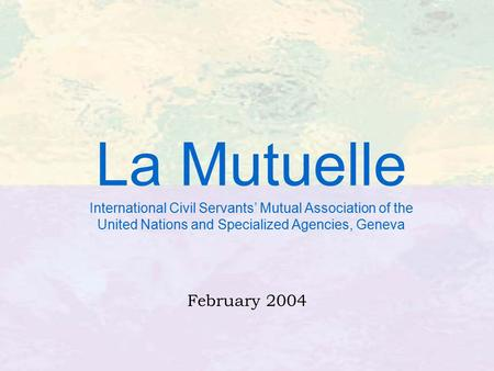 La Mutuelle International Civil Servants' Mutual Association of the United Nations and Specialized Agencies, Geneva February 2004.
