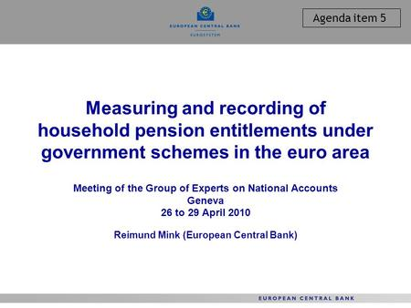 Measuring and recording of household pension entitlements under government schemes in the euro area Meeting of the Group of Experts on National Accounts.