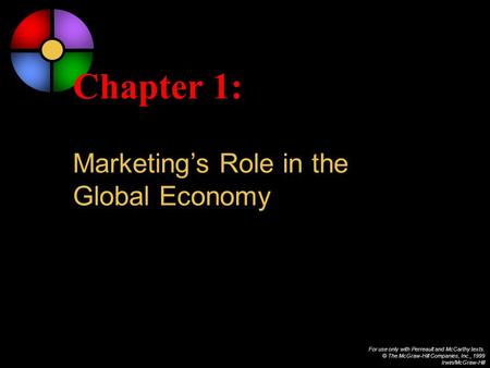 For use only with Perreault and McCarthy texts. © The McGraw-Hill Companies, Inc., 1999 Irwin/McGraw-Hill Chapter 1: Marketing's Role in the Global Economy.