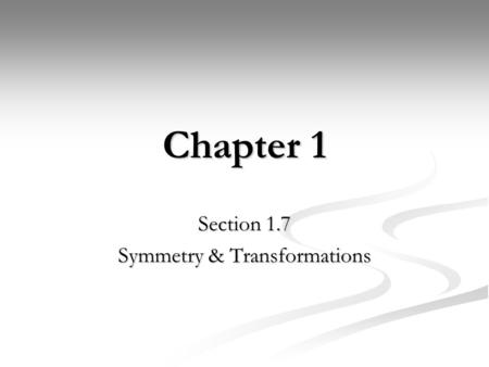 Chapter 1 Section 1.7 Symmetry & Transformations.