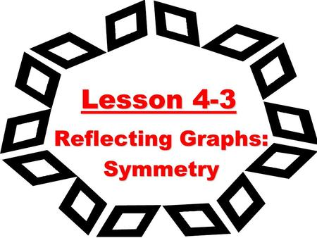 Lesson 4-3 Reflecting Graphs: Symmetry. Use your grapher to sketch the following: