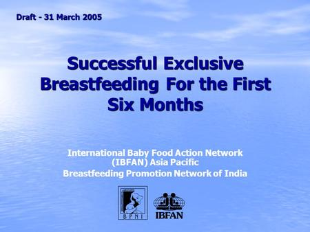 Successful Exclusive Breastfeeding For the First Six Months International Baby Food Action Network (IBFAN) Asia Pacific Breastfeeding Promotion Network.
