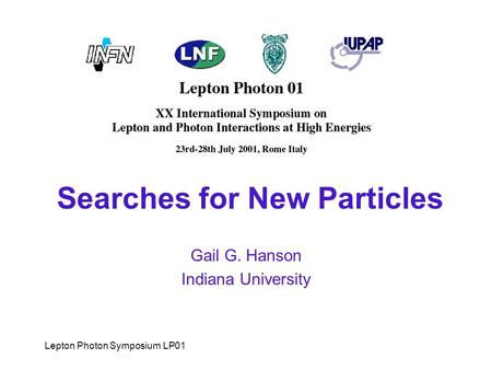Lepton Photon Symposium LP01 Searches for New Particles Gail G. Hanson Indiana University.