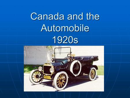 Canada and the Automobile 1920s. The Automobile Cars revolutionized Canadian society during the 1920s. Henry Ford (founder of the Ford Motor Company)