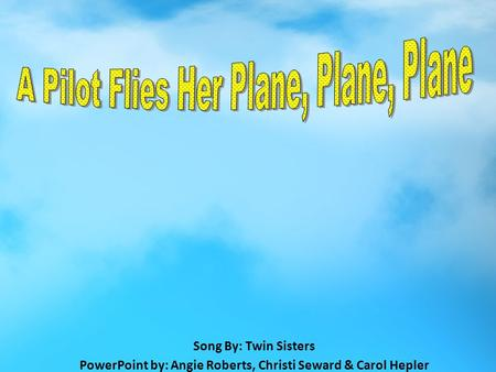 Song By: Twin Sisters PowerPoint by: Angie Roberts, Christi Seward & Carol Hepler.