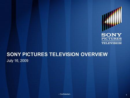 1 – Confidential – SONY PICTURES TELEVISION OVERVIEW July 16, 2009.