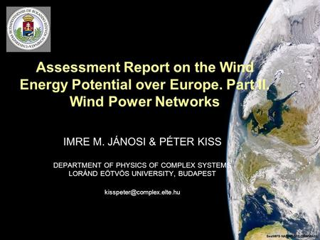 Assessment Report on the Wind Energy Potential over Europe. Part II. Wind Power Networks IMRE M. JÁNOSI & PÉTER KISS DEPARTMENT OF PHYSICS OF COMPLEX SYSTEMS.