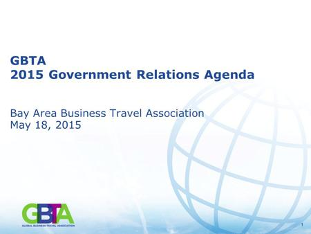 11 GBTA 2015 Government Relations Agenda Bay Area Business Travel Association May 18, 2015.