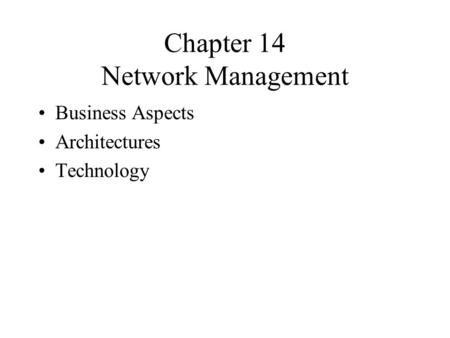 Chapter 14 Network Management Business Aspects Architectures Technology.