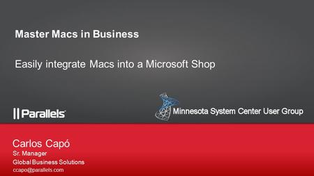 Sr. Manager Global Business Solutions Carlos Capó Master Macs in Business Easily integrate Macs into a Microsoft Shop.