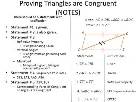 Proving Triangles are Congruent (NOTES) There should be 5 statements with justification Statement #1 is given. Statement # 2 is also given. Statement #