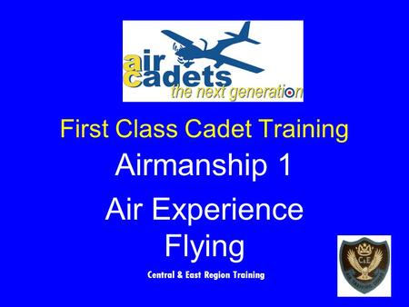 First Class Cadet Training Airmanship 1 Air Experience Flying Central & East Region Training.