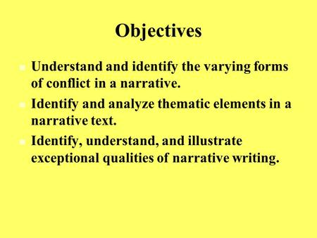 Objectives Understand and identify the varying forms of conflict in a narrative. Identify and analyze thematic elements in a narrative text. Identify,