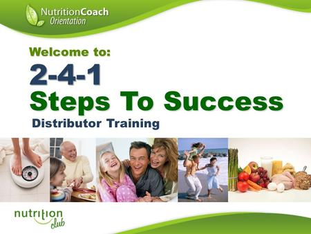 Welcome to: 2-4-1 Steps To Success Distributor Training.